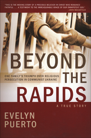 Beyond the Rapids: One Family's Triumph over Religious Persecution in Communist Ukraine  -     By: Evelyn Puerto