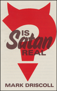 Is Satan Real? Pack of 25 Tracts  -     By: Mark Driscoll