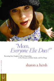 Mom, everyone else does!: Becoming Your Daughter's Ally in Responding to Peer Pressure to Drink, Smoke, and Use Drugs - eBook  -     By: Sharon A. Hersh