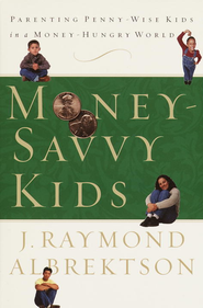 Money-Savvy Kids: Parenting Penny-Wise Kids in a Money-Hungry World - eBook  -     By: J. Raymond Albrektson