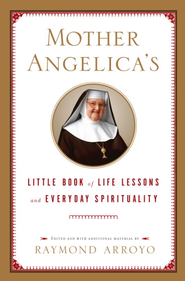 Mother Angelica's Little Book of Life Lessons and Everyday Spirituality - eBook  -     By: Raymond Arroyo