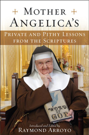 Mother Angelica's Private and Pithy Lessons from the Scriptures - eBook  -     By: Raymond Arroyo