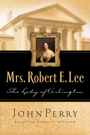 Mrs. Robert E. Lee: The Lady of Arlington - eBook  -     By: John Perry