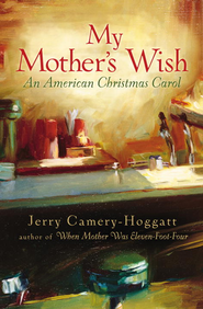 My Mother's Wish: An American Christmas Carol - eBook  -     By: Jerry Camery-Hoggatt