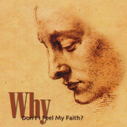 Why Don't I Feel My Faith?  -     By: Ravi Zacharias
