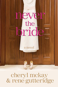 Never the Bride: A Novel - eBook  -     By: Cheryl McKay, Rene Gutteridge