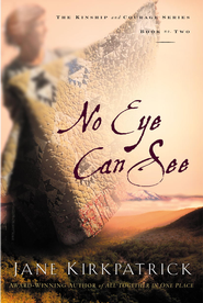 No Eye Can See - eBook  -     By: Jane Kirkpatrick