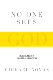 No One Sees God: The Dark Night of Atheists and Believers - eBook  -     By: Michael Novak