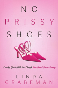 No Prissy Shoes: Trusting God to Walk You Through Your Breast Cancer Journey  -     By: Linda Grabeman