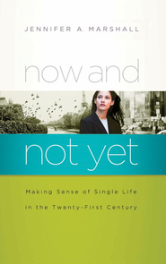 Now and Not Yet: Making Sense of Single Life in the Twenty-First Century - eBook  -     By: Jennifer Marshall