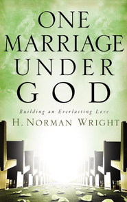 One Marriage Under God: Building an Everlasting Love - eBook  -     By: H. Norman Wright