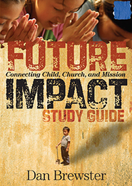 Future Impact Study Guide: Connecting Child, Church Mission  -     By: Dan Brewster