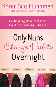 Only Nuns Change Habits Overnight: Fifty-Two Amazing Ways to Master the Art of Personal Change - eBook  -     By: Karen Scalf Linamen