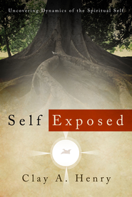 Self Exposed: Uncovering Dynamics of the Spiritual Self  -     By: Clay Henry