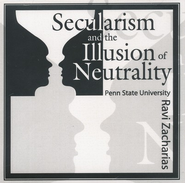 Secularism and the Illusion of Neutrality  -     By: Ravi Zacharias
