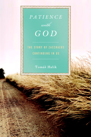 Patience with God: The Story of Zacchaeus Continuing In Us - eBook  -     By: Tomas Halik