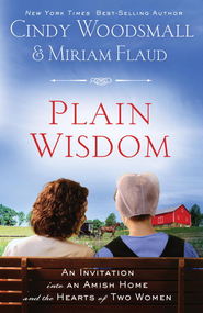 Plain Wisdom: An Invitation into an Amish Home and the Hearts of Two Women - eBook  -     By: Cindy Woodsmall, Miriam Flaud