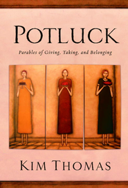 Potluck: Parables of Giving, Taking, and Belonging - eBook  -     By: Kim Thomas