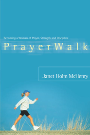 PrayerWalk: Becoming a Woman of Prayer, Strength, and Discipline - eBook  -     By: Janet Holm McHenry