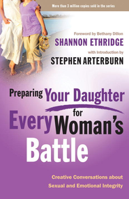 Preparing Your Daughter for Every Woman's Battle: Creative Conversations about Sexual and Emotional Integrity - eBook  -     By: Shannon Ethridge