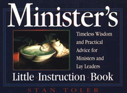 Minister's Little Instruction Book: Timeless Wisdom and Practical Advice for Ministers and Lay Leaders  -     By: Stan Toler