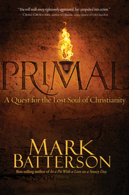 Primal: A Quest for the Lost Soul of Christianity - eBook  -     By: Mark Batterson
