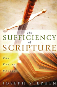 The Sufficiency of Scripture: The Key to Revival  -              By: Joseph Stephen