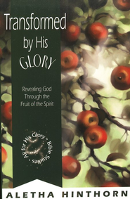 Transformed by His Glory: Revealing God Through the Fruit of His Spirit  -     By: Aletha Hinthorn
