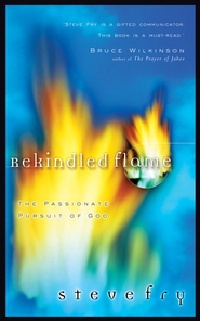 Rekindled Flame: The Passionate Pursuit of God - eBook  -     By: Steve Fry