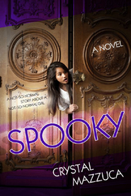 Spooky: A Not-so-normal Story About a Not-so-normal Girl  -              By: Crystal Mazzuca