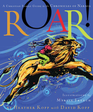 Roar!: A Christian Family Guide to the Chronicles of Narnia - eBook  -     By: Heather Kopp, David Kopp     Illustrated By: Martin French