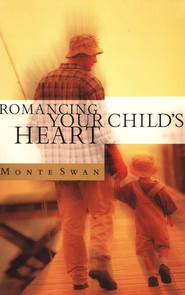 Romancing Your Child's Heart - eBook  -     By: Monte Swan