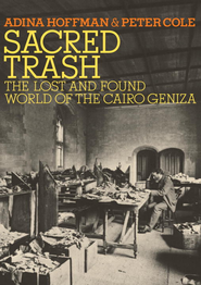 Sacred Trash: The Lost and Found World of the Cairo Geniza - eBook  -     By: Adina Hoffman, Peter Cole