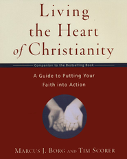 Living the Heart of Christianity: A Guide to Putting Your Faith into Action  -     By: Marcus J. Borg