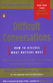Difficult Conversations 10th Anniversary Ed: How to Discuss What Matters Most  -     By: Douglas Stone, Bruce Patton, Sheila Heen