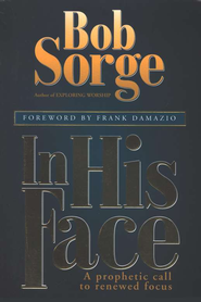 In His Face:  A Prophetic Call to Renewed Focus  -     By: Bob Sorge