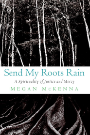 Send My Roots Rain: A Spirituality of Justice and Mercy - eBook  -     By: Megan McKenna