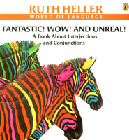 Fantastic! Wow! and Unreal!: A Book about Interjections and Conjunctions   -     By: Ruth Heller     Illustrated By: Ruth Heller