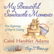 My Beautiful Sandcastle Moments: New Beginnings of Hope and Healing  -              By: Carol Hamblet Adams, Gay Talbott Boassy