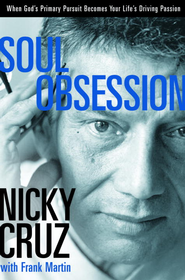 Soul Obsession: When God's Primary Pursuit Becomes Your Life's Driving Passion - eBook  -     By: Nicky Cruz