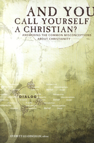 And You Call Yourself a Christian: Answering the Common Misconceptions About Christianity  -     Edited By: Everett Leadingham     By: Everett Leadingham, editor