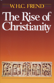 The Rise of Christianity   -     By: W.H.C. Frend