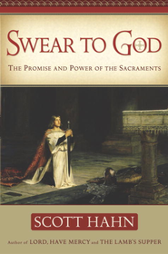 Swear to God: The Promise and Power of the Sacraments - eBook  -     By: Scott Hahn