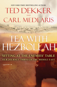 Tea with Hezbollah: Sitting at the Enemies Table Our Journey Through the Middle East - eBook  -     By: Ted Dekker, Carl Medearis