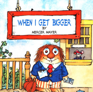 When I Get Bigger  -     By: Mercer Mayer