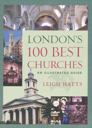 London's 100 Best Churches: An Illustrated Guide  -     By: Leigh Hatts