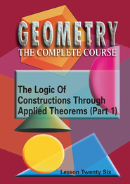 Geometry - The Complete Course: The Logic Of Constructions Through Applied Theorems DVD (Part I)  -