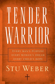 Tender Warrior: Every Man's Purpose, Every Woman's Dream, Every Child's Hope - eBook  -     By: Stu Weber