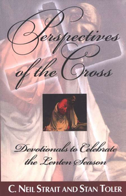 Perspectives of the Cross: Devotionals to Celebrate the Lenten Season  -     By: C. Neil Strait, Stan Toler