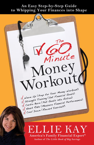 The 60-Minute Money Workout: An Easy Step-by-Step Guide to Getting Your Finances into Shape - eBook  -     By: Ellie Kay